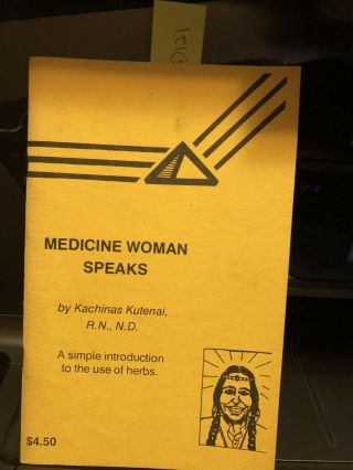 Medicne Woman Speaks A Simple Introduction to the Use of Herbs. Kachinas Kutenai