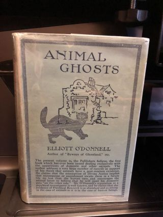 Animal Ghosts Or, Animal Hauntings and the Hereafter. Elliott O'Donnell.