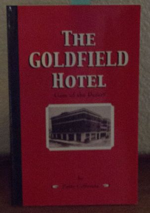 THE GOLDFIELD HOTEL Gem of the Desert. Patty Cafferata